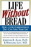 Life Without Bread: How a Low-Carbohydrate Diet Can Save Your Life by Christian B. Allan, Wolfgang Lutz (2000) Paperback
