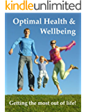 Optimal Health and Wellbeing Getting the Most out of Life