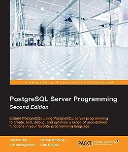 PostgreSQL Server Programming - Second Edition by [Dar,  Usama, Krosing,  Hannu, Mlodgenski,  Jim, Roybal,  Kirk]