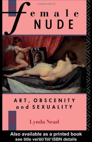 By Lynda Nead The Female Nude: Art, Obscenity and Sexuality [Paperback]