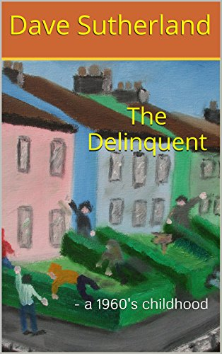 The Delinquent: - a 1960's childhood