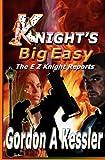 KNIGHT's BIG EASY (the e Z Knight Reports), Gordon Kessler, 1478182490