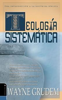 Teología Sistemática de Grudem: Introducción a la doctrina bíblica de [Grudem, Wayne A.]