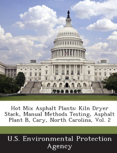 Hot Mix Asphalt Plants: Kiln Dryer Stack, Manual Methods Testing, Asphalt Plant B, Cary, North Carolina, Vol. (Hot Mix Asphalt Plants)