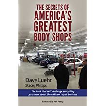 The Secrets of America's Greatest Body Shops: The book that will challenge everything you know about the collision repair business