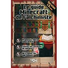 Le guide Minecraft de l'alchimiste - version 1.9 (French Edition)