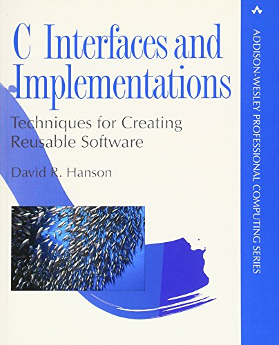 C Interfaces and Implementations: Techniques for Creating Reusable Software by Addison-Wesley Professional