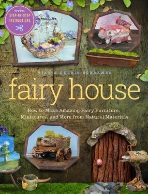 How to Make Amazing Fairy Furniture, Miniatures, and More from Natural Materials Fairy House (Paperback) - Common