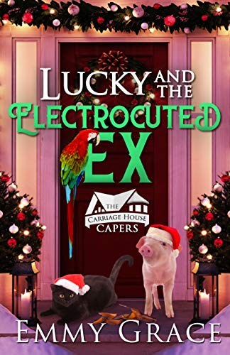 Lucky and the Electrocuted Ex, Caper #6: Hilarious and Heartwarming Cozy Mysteries (The Carriage House Capers) by [Grace, Emmy]