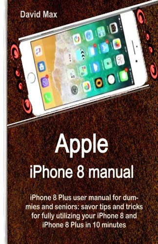 Price comparison product image Apple iPhone 8 manual: iPhone 8 Plus user manual for dummies and seniors: savor tips and tricks for fully utilizing  your iPhone 8 and iPhone 8 Plus in 10 minutes