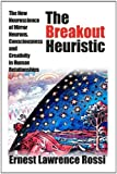 The Breakout Heuristic : The New Neuroscience of Mirror Neurons, Consciousness and Creativity In, Rossi, Ernest Lawrence, 1932248293