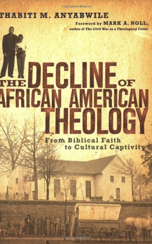 Search : The Decline of African American Theology: From Biblical Faith to Cultural Captivity