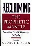 Reclaiming the Prophetic Mantle, George L. Klein, 0805460209