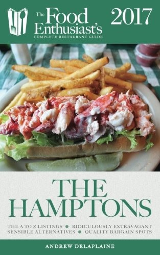 Download The Hamptons - 2017 (The Food Enthusiast's Complete Restaurant Guide) PDF