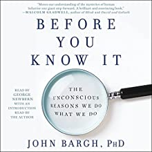 Before You Know It: The Unconscious Reasons We Do What We Do Audiobook by John Bargh Narrated by George Newbern
