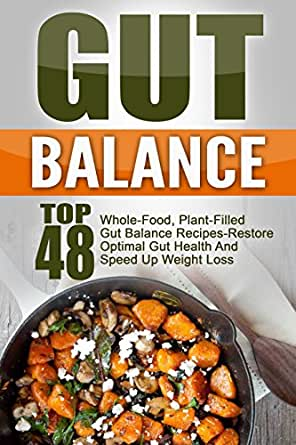 Gut balance top 48 whole food plant filled gut balance recipes gut balance top 48 whole food plant filled gut balance recipes restore optimal gut health and speed up weight loss gut balance gut balance recipes forumfinder Image collections