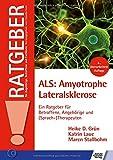 ALS: Amyotrophe Lateralsklerose: Ein Ratgeber für Betroffene, Angehörige und (Sprach-) Therapeuten (Ratgeber für Angehörige, Betroffene und Fachleute)