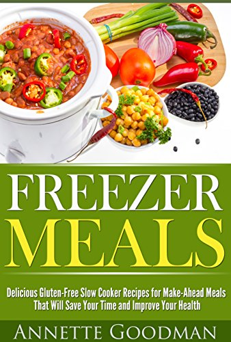 Fast Freezer Meals: 46 Delicious and Quick Gluten-Free Slow Cooker Recipes for Make-Ahead Meals That Will Save Your Time and Improve Your Health (Weight Loss Plan Series) by Annette Goodman