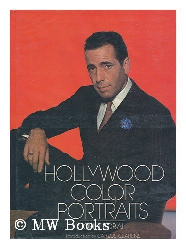 Hollywood Color Portraits / John Kobal ; Introduction by Carlos Clarens