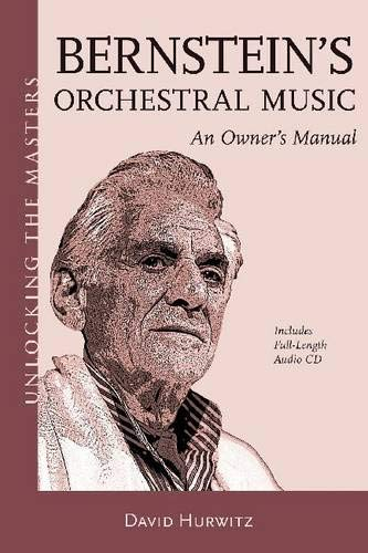Bernstein's Orchestral Music: An Owners Manual - Unlocking the Masters Series No. 22 (Skye Lounge)