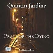 Pray for the Dying: Bob Skinner, Book 23 | Quintin Jardine