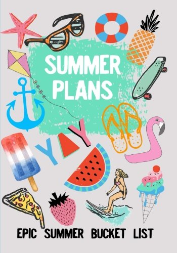 Summer Plans: Epic Summer Bucket List: Kids Summer Bucket List Journal for Kids: Summer Vacation Memory Book, Camping Diary, Summer Camp Journal, ... Kids drawing and writing books for Summer]()
