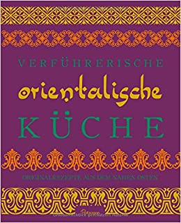 Verführerische Orientalische Küche: Originalrezepte Aus Dem Nahen Osten:  Amazon.de: Rukmini Iyer: Bücher