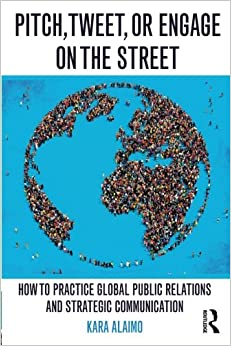 Pitch, Tweet, or Engage on the Street: How to Practice Global Public Relations and Strategic Communication