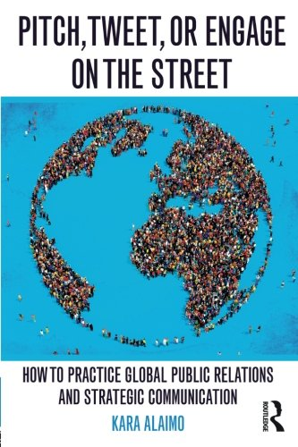 Pitch, Tweet, or Engage on the Street: How to Practice Global Public Relations and Strategic Communication by imusti
