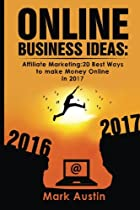 Online Business Ideas.: Affiliate Marketing:20 Best Ways to make Money Online in 2017 (Volume 1)