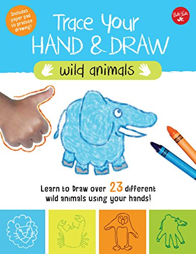 Trace Your Hand & Draw: Wild Animals: Learn to draw 22 different wild animals using your hands! (Drawing with Your Hand) Developing Fine Motor Skills