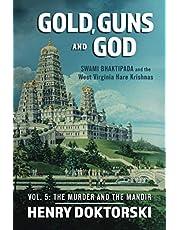 Gold, Guns and God: Vol. 5, Swami Bhaktipada and the West Virginia Hare Krishnas: The Murder and the Mandir