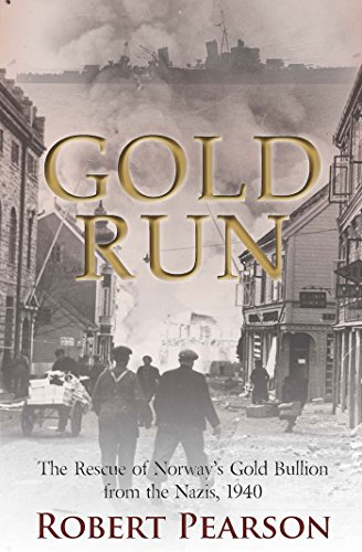 Gold Run: The Rescue of Norway's Gold Bullion from the Nazis, 1940 cover
