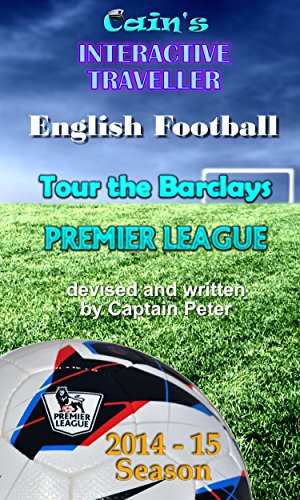 English Football: Tour the Clubs in the Barclays Premier League 2014-15 (Interactive Traveller Book 3)