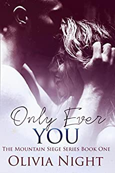 Only Ever You (The Mountain Siege Series) by [Night, Olivia]