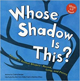 Book Whose Shadow Is This?: A Look at Animal Shapes - Round, Long, and Pointy (Whose Is It)