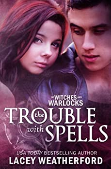 The Trouble With Spells (Of Witches and Warlocks Book 1) by [Weatherford, Lacey]