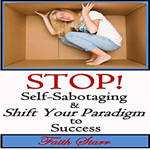 Stop Self-Sabotaging and Shift Your Paradigm to Success Audiobook