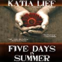 Five Days in Summer: A Novel Audiobook by Katia Lief Narrated by Vanessa Johansson