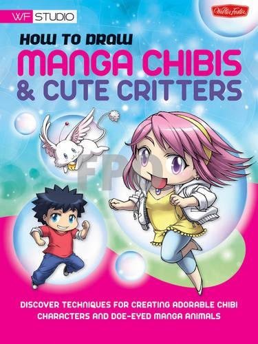 How to Draw Manga Chibis & Cute Critters: Discover techniques for creating adorable chibi characters and doe-eyed manga animals (Walter Foster (Cute Critter)