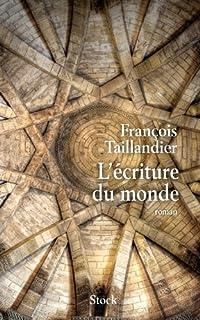 L'écriture du monde : roman, Taillandier, François