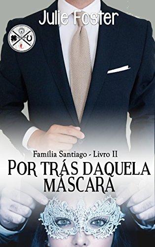 Por Trás Daquela Máscara (Família Santiago Livro 2)