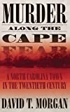 Murder Along the Cape Fear: A North Carolina Town in the Twentieth Century