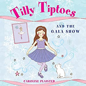 Tilly Tiptoes and the Gala Show Audiobook