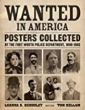 Wanted in America: Posters Collected by the Fort Worth Police Department, 1898-1903