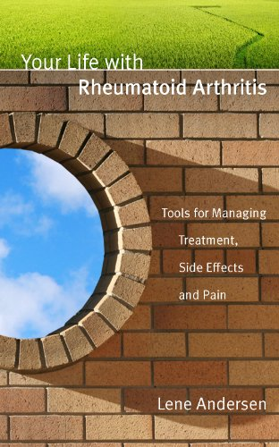Your Life with Rheumatoid Arthritis: Tools for Managing Treatment, Side Effects and Pain ()