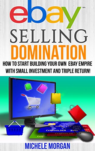 EBAY SELLING DOMINATION: How to Start Building Your Own eBay Empire with Small Investment and Triple Return! (Ebay Selling, Online Marketing Social Marketing) ... Social Selling, Ebay Policies, Ebay - Online Policy Returns