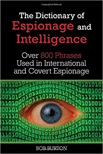 Read Dictionary of Espionage and Intelligence: Over 800 Phrases Used in International and Covert Espionage PDF, azw (Kindle), ePub