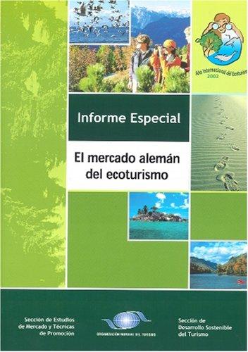 The German Ecotourism Market - El mercado aleman del ecoturismo (Spanish Edition) [World Tourism Organization (UNWTO)] (Tapa Blanda)
