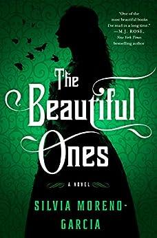 The Beautiful Ones: A Novel by [Moreno-Garcia, Silvia]